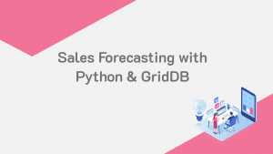 Sales Forecasting with Python and GridDB